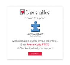 Use Promo Code PTAYC on Cherishables.com and have 10% of your order donated to Autism Speaks