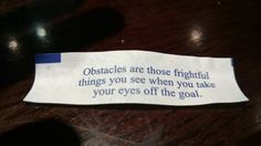 Obstacles are those frightful things you see when you take your eyes off of your goals. -Henry Ford #fortunecookie