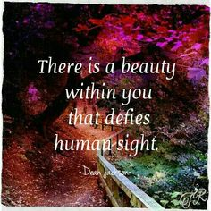 There is a beauty within you that defies human sight. Dean Jackson, My Soulmate, Real Beauty, Inner Peace, Writing Inspiration, Beautiful Words, Dream Big, Human Body, Inspire Me