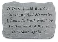 If Tears Could Build A Stairway.Memorial Garden Marker Stepping Stone by Wayfair Images Bible, Memorial Garden Stones, Memorial Markers, Grief Poems, Sad Poems, Miss You Dad, Grieving Quotes, Memories Quotes, True Quotes