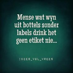 Idees vol vrees Mense wat wyn uit bottels sonder labels drink het nir etiket… Afrikaanse Quotes, Wine And Liquor, Good Morning Quotes, Just For Laughs, Quotes To Live By, Funny Jokes, Language, Lol, Writing