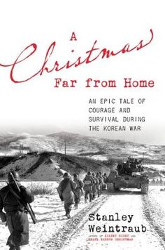 A Christmas Far from Home: An Epic Tale of Courage and Survival during the Korean War by Stanley Weintraub