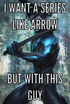 Especially if it was on Netflix<<< it would fit better too, because in the comics Nightwing had a much darker undercurrent than Green Arrow