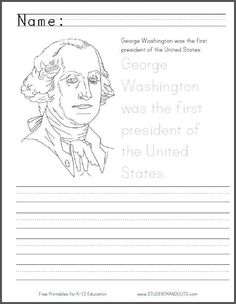 George Washington Coloring Page with Handwriting Practice for Presidents Day - Free to Print (PDF) http://www.studenthandouts.com/01-Web-Pages/2013-02/george-washington-was-the-first-president-coloring-page.htm