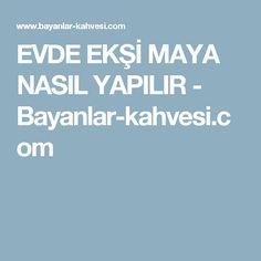 EVDE EKŞİ MAYA NASIL YAPILIR - Bayanlar-kahvesi.com