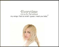 Everytime - Britney Spears. Favorite song.... well, one of the multiple.