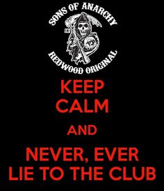 O feck no, never lie to the club your life depends on it, but really I couldn't lie to Jax or any of the brothers not even alittle ;) now Tara and Gemma are a different story but never the brothers ; Sons Of Anarchy Motorcycles, Sons Of Anarchy Samcro, Keep Calm Quotes, I Love My Son, Jax Teller, Charlie Hunnam, Best Shows Ever, Picture Quotes, The Originals
