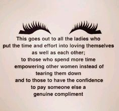 This goes out to all the ladies who put time and effort into loving themselves; to those who spend more time empowering other women instead of tearing them down and to those to have the confidence to pay someone else a genuine compliment.