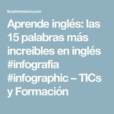 Aprende inglés: las 15 palabras más increibles en inglés #infografia #infographic – TICs y Formación