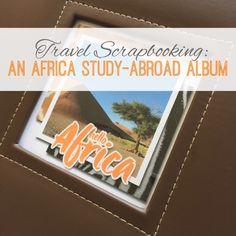 Travel Scrapbooking: An Africa Study-Abroad Album | Marmalade Mementos