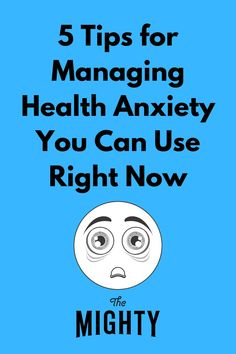 Tips for Managing Health Anxiety You Can Use Right Now | The Mighty
