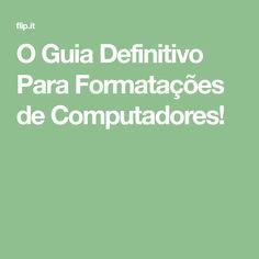 O Guia Definitivo Para Formatações de Computadores! Computers