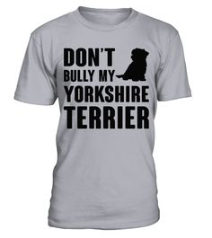 Don t Bully My Yorkshire Terrier B
