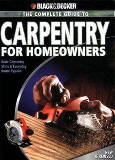 Black & Decker The Complete Guide to Carpentry for Homeowners: Basic Carpentry Skills & Everyday Home Repairs (Black & Decker Complete Guide) by Chris Marshall, http://www.amazon.com/dp/B004NNUWXU/ref=cm_sw_r_pi_dp_Lcr9ub1EJCTAJ