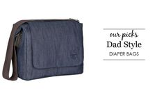 Project Nursery picks their favorite diaper bags for Dad (that he won't mind carrying!)