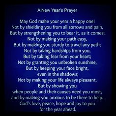 New Year Prayer - This is True Always, but especially fitting for 2014. So many friends facing the New Year with out their loved ones.
