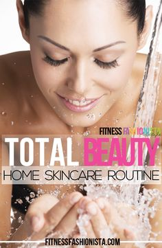 Total Beauty: Home Skin Care Routine - Fitness Fashionista
