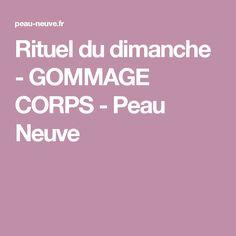 Rituel du dimanche - GOMMAGE CORPS - Peau Neuve