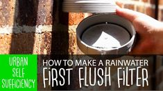 Rainwater Collection Part I // How to make a First Flush Filter