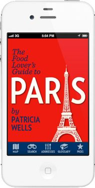 The Food Lover's Guide to Paris - From Patricia Wells, a foremost authority on French cuisine. (Food App / Paris)