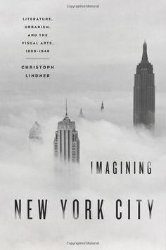 Imagining New York City: Literature, Urbanism, and the Visual Arts, 1890-1940 by Christoph Lindner