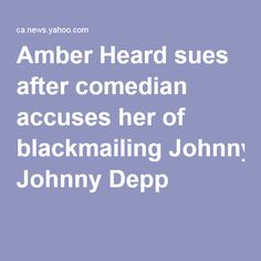 Amber Heard sues after comedian accuses her of blackmailing Johnny Depp