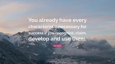 """Zig Ziglar Quote: """"You already have every characteristic necessary for success…"""