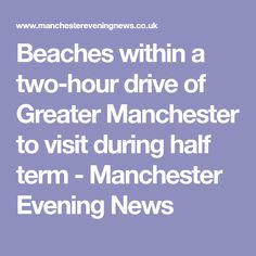 Beaches within a two-hour drive of Greater Manchester to visit during half term - Manchester Evening News