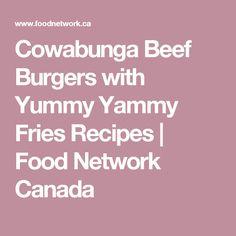 Cowabunga Beef Burgers with Yummy Yammy Fries Recipes | Food Network Canada