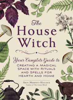 The House Witch Your Complete Guide to Creating a Magical Space with Rituals and Spells for Hearth and Home by Arin Murphy-Hiscock and Publisher Adams Media. Save up to by choosing the eTextbook option for ISBN: The print version of this textbook is ISBN: Witchcraft Books, Wiccan Books, Green Witchcraft, Witchcraft Herbs, Witchcraft Supplies, Hedge Witch, Kitchen Witchery, Witch Spell, Modern Witch