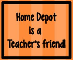 The Home Depot is a teacher's friend.