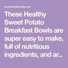 These Healthy Sweet Potato Breakfast Bowls are super easy to make, full of nutritious ingredients, and are done in no time at all. Whip up these bowls for breakfast, lunch, or dinner!