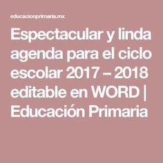 Espectacular y linda agenda para el ciclo escolar 2017 – 2018 editable en WORD | Educación Primaria