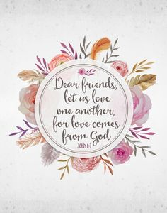 Dear friends, let us love one another, for love comes from God. Everyone who loves has been born of God and knows God. John 4:7 * The Spirit of God is the Spirit of love. God is the source of all love; God models what genuine love is; and God commands us to love each other.
