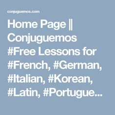 Home Page || Conjuguemos  #Free Lessons for #French, #German, #Italian, #Korean, #Latin, #Portuguese, #Spanish, has #activities and #games.