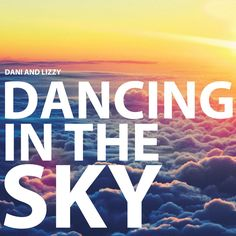 Dancing in the Sky | Dani and Lizzy    August 20, 2013 can buy song on iTunes