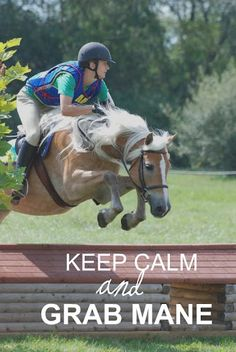I really do live by this motto when I'm being brave enough to jump a horse!!