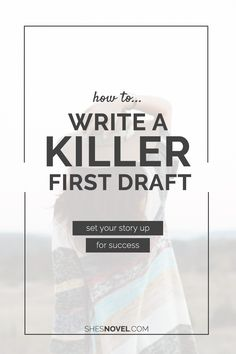 How to Write a Killer First Draft