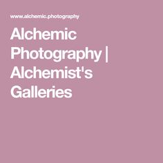 Alchemic Photography | Alchemist's Galleries Alternative Photography, Alchemist, Galleries