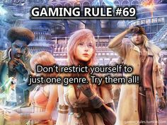 Gaming Rule #69. I've learned this one recently. And I am happy that I have switched it up.