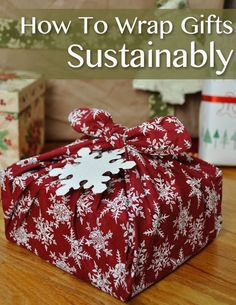 You've selected the perfect eco-friendly gift, now it's time to wrap it without creating a bunch of waste.