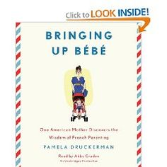 Bringing Up Bebe: One American Mother Discovers the Wisdom of French Parenting $23.10
