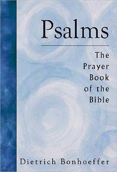 Dietrich Bonhoeffer, praying the Psalms