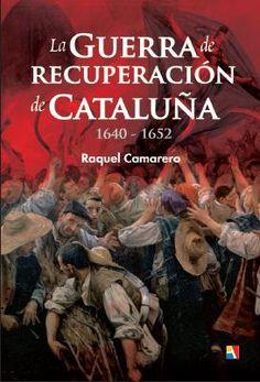 La guerra de recuperación de Cataluña : (1640-1652) / Raquel Camarero Pascual.. -- Madrid : Actas, 2015