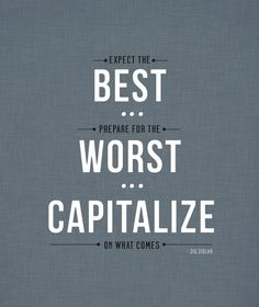 """""""Expect the best…Prepare for the worst…Capitalize on what comes."""" - Zig Ziglar http://sm.make-the-shift.com"""