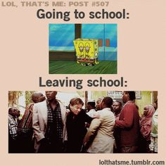 It cant be time for school!*8 hours later*Im going on an adventure away from school!