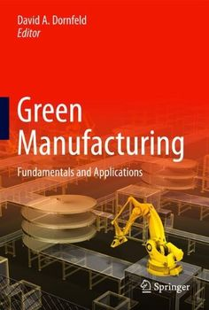 Green Manufacturing: Fundamentals and Applications (Green Energy and Technology) [Hardcover] [2012] (Author) David A. Dornfeld null http://www.amazon.com/dp/B00E7UW9Z8/ref=cm_sw_r_pi_dp_ecM8tb1TS0SSS