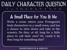 ★ Daily Character Question ★  A Small Place for You & Me Write a scene where your Protagonist finds themselves in a small town, and has a chance to slow down and take in the scenery. Do they, at all, long for a little place to call their own? Or, could it be they long for something else?