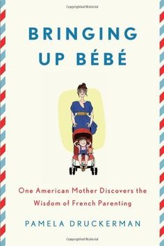 Bringing up bebe: One american mother discovers the wisdom of french parenting by Pamela Druckerman. $25.95 #books #mothersday