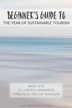 Beginner's Guide to the International Year of Sustainable Tourism   Practical tips for travelers   Resources for booking responsible travel @roamtheamericas